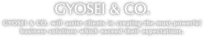 GYOSEI & CO. GYOSEI & CO. will assist clients in creating the most powerful business solutions which exceed their expectations.